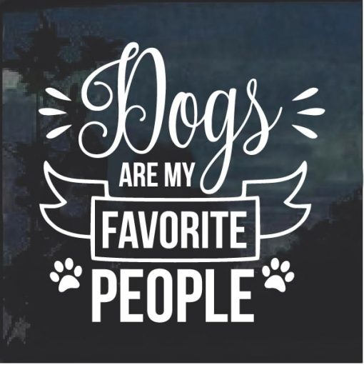 Dogs are my favorite people window decal sticker