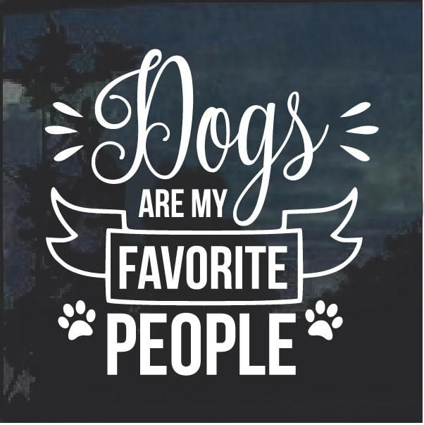 Dogs Are My Favorite People Window Decal Sticker Custom Sticker Shop