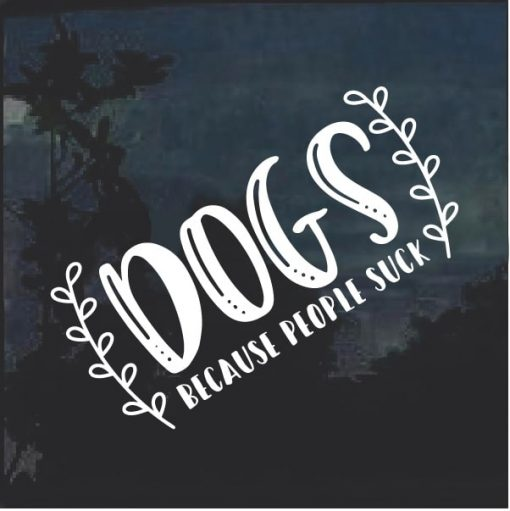 Dogs because people suck Window Decal Sticker