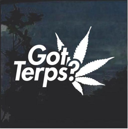 Got Terps Marijuana Cannabis Window Decal Sticker