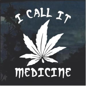 I call It Medicine Marijuana Cannabis Window Decal Sticker