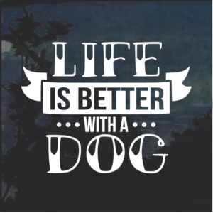 Life is better with a dog decal sticker