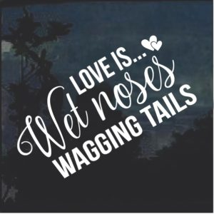 Love is Wet Dog Noses and Wagging Tails Decal Sticker