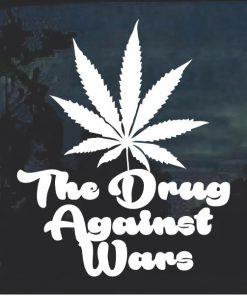 Marijuana The Drug Against Wars Cannabis Decal Sticker
