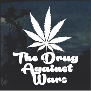 Marijuana The Drug Against Wars Cannabis Decal Sticker