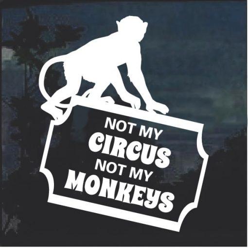 Not My Circus Not My Monkeys Window Decal Sticker
