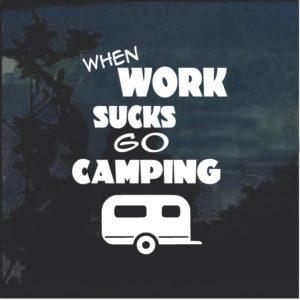 When work sucks Go Camping Decal sticker