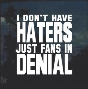 I Don't Have Haters Just Fans in Denial Decal Sticker