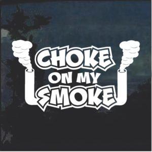 Choke On My Smoke Diesel Truck Window Decal Sticker