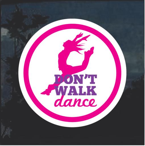 Dance don't walk round Window Decal Sticker