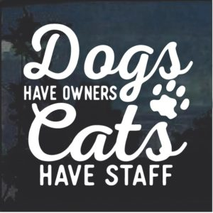 Dogs have owners Cats Have Staff Decal Sticker