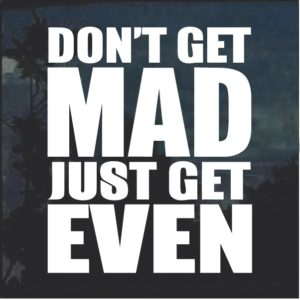 Don't Get Mad Get EVEN Decal Sticker