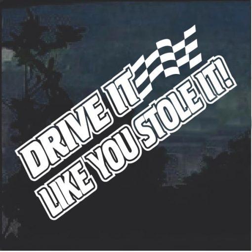 Drive It Like You Stole It Decal Sticker