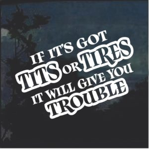 If Its Got Tits or Tires Decal Sticker