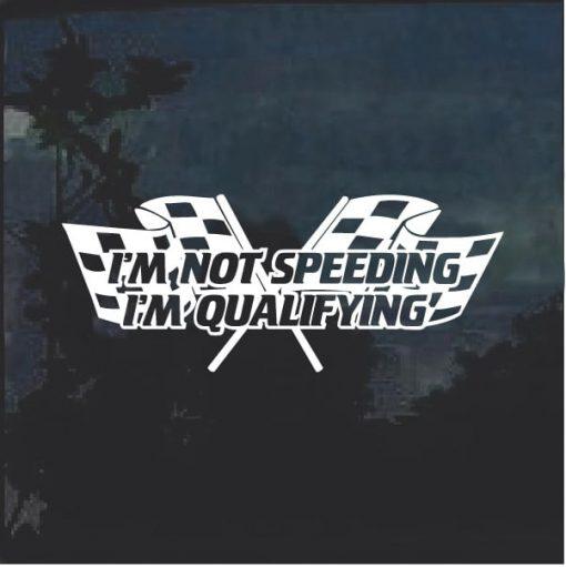 I'm Not Speeding I'm Qualifying Decal Sticker