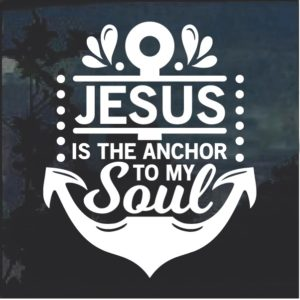 Jesus is the Anchor to my soul window decal sticker