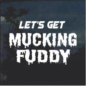 Lets Get Mucking Fuddy Window Decal Sticker