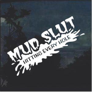 Mud Slut Hitting Every Hole Window Decal Sticker a3