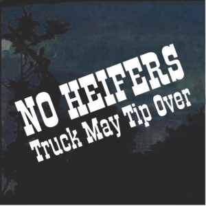 No Heifers Truck May Tip Over Window Decal Sticker