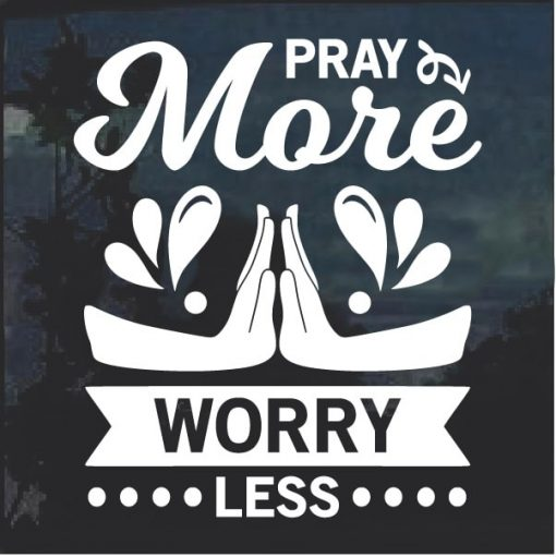 Pray more worry less window decal sticker