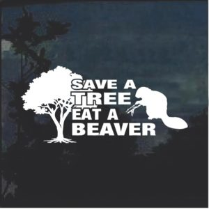 Save A Tree Eat A Beaver Window Decal Sticker