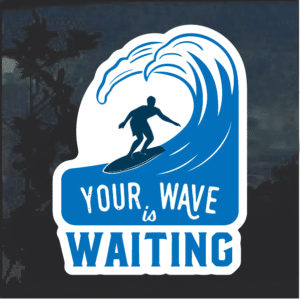 Surfing your wave is waiting Window Decal Sticker