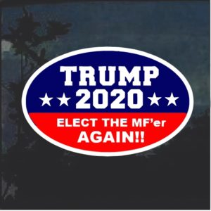 Trump 2020 Elect the Mfer Again Decal Sticker