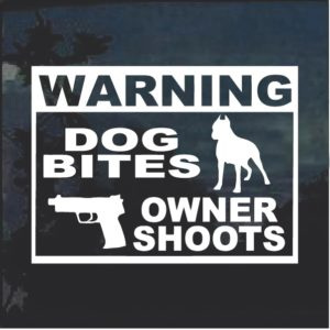 Warning Dog Bites Owner Shoots Window Decal Sticker