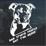 Ban Stupid People not the Breed Pit Bull Window Decal Sticker