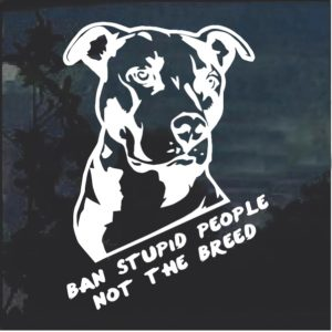 Ban Stupid People not the Breed Window Decal Sticker