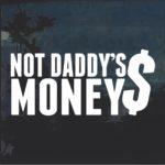 Not Daddy's Money Window Decal Sticker