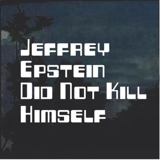 Jeffrey Epstein did not kill himself window decal