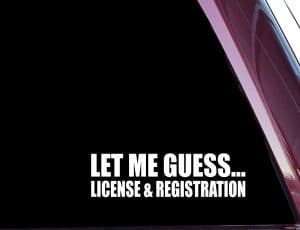 Let Me Guess License and Registration Decal Sticker
