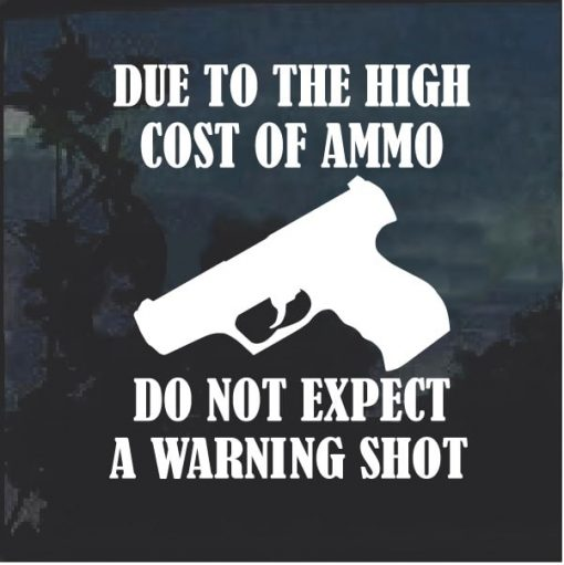 Due to the high cost of ammo no warning shot decal stickers