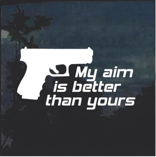 My aim is better than yours Decal Sticker