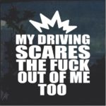 My driving scares the uck out of me too Decal Sticker